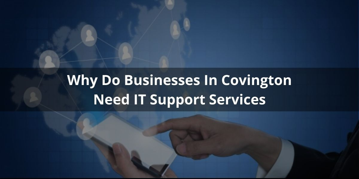 Why Do Businesses In Covington Need IT Support Services