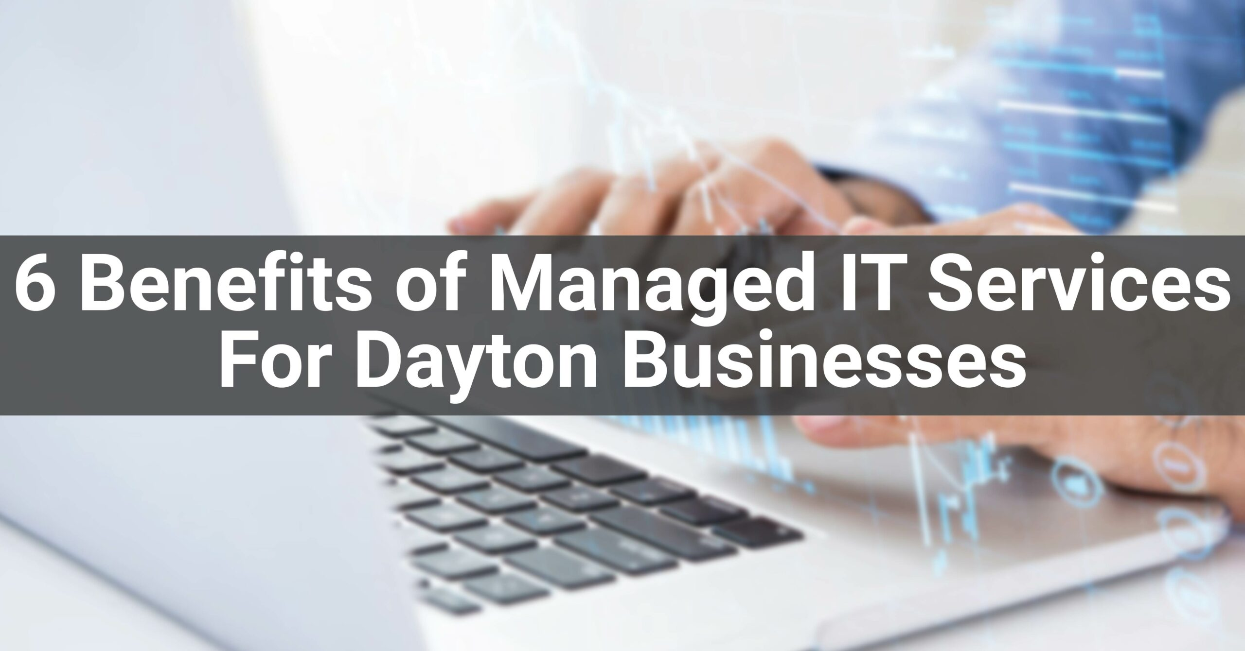 6 Benefits of Managed IT Services For Dayton Businesses