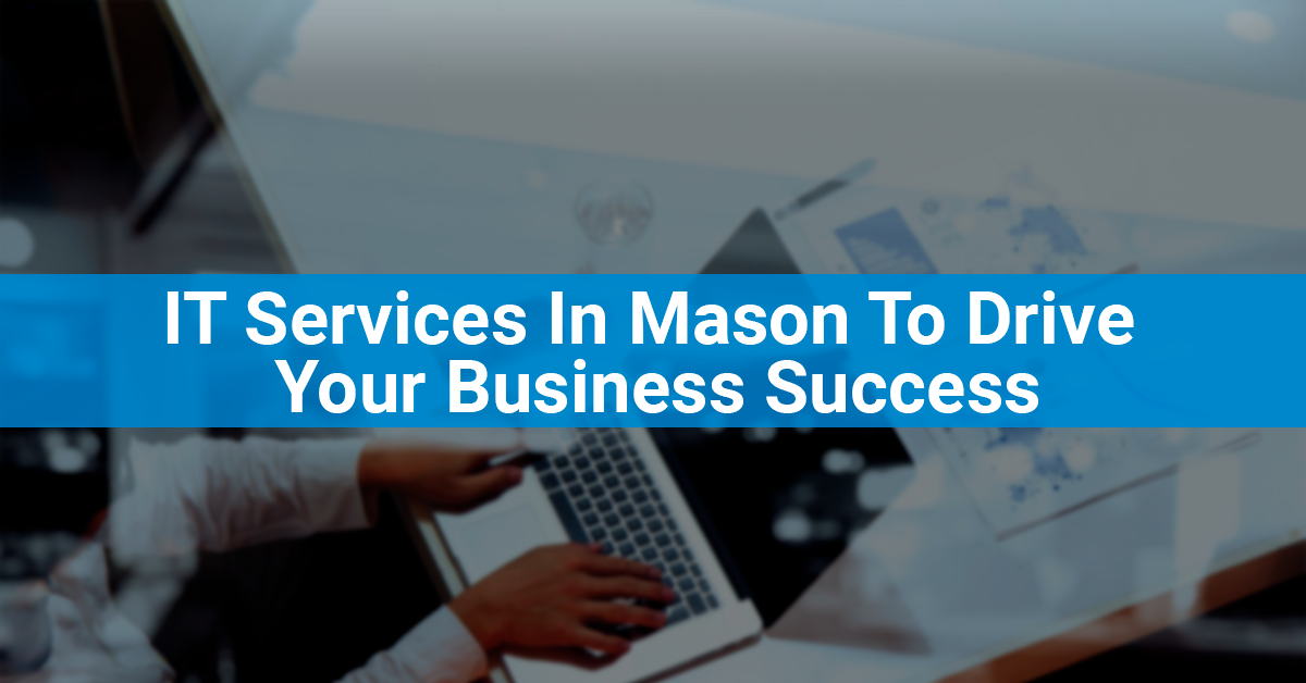 IT Services In Mason To Drive Your Business Success