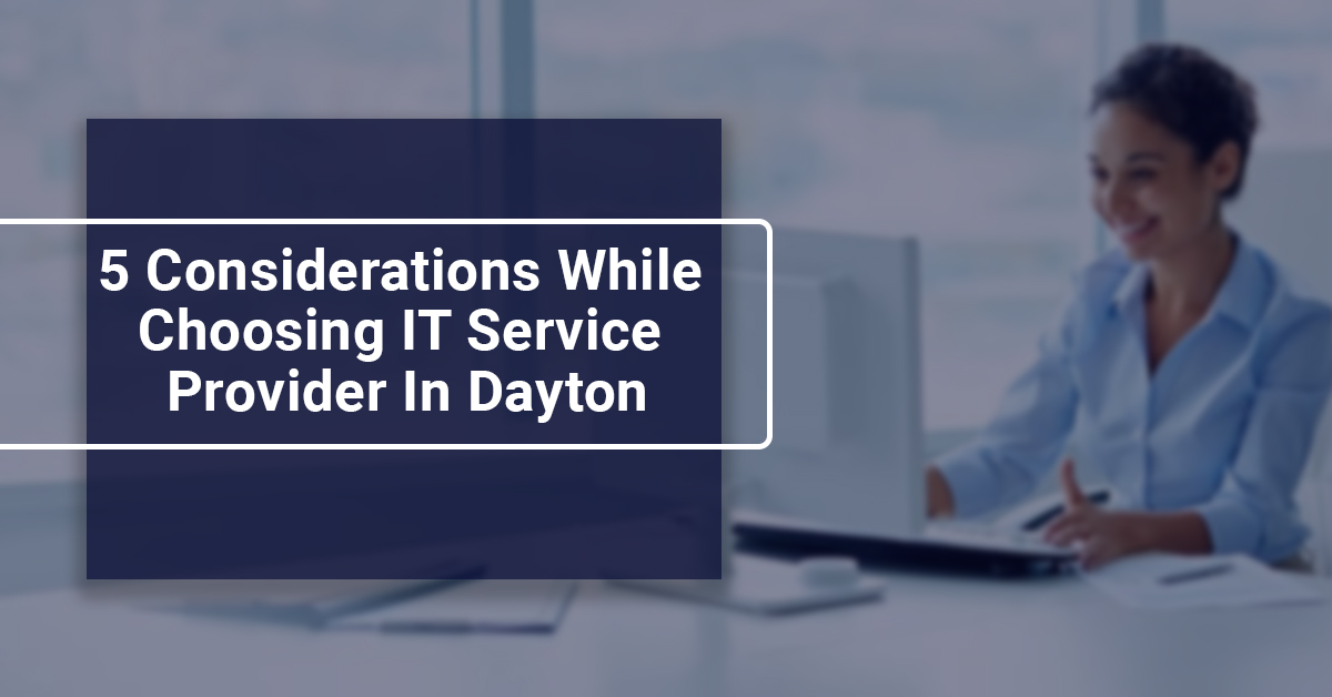 5 Considerations While Choosing IT Service Provider In Dayton
