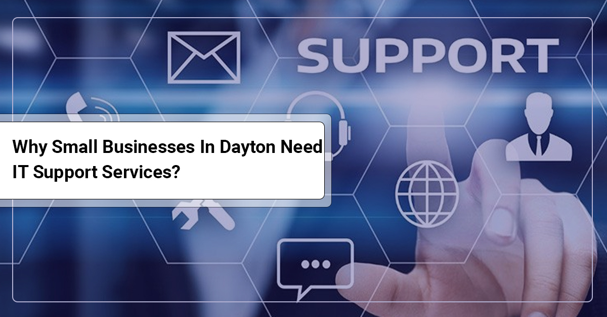Why Small Businesses In Dayton Need IT Support Services?