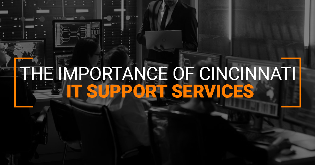 The Importance Of Cincinnati IT Support Services