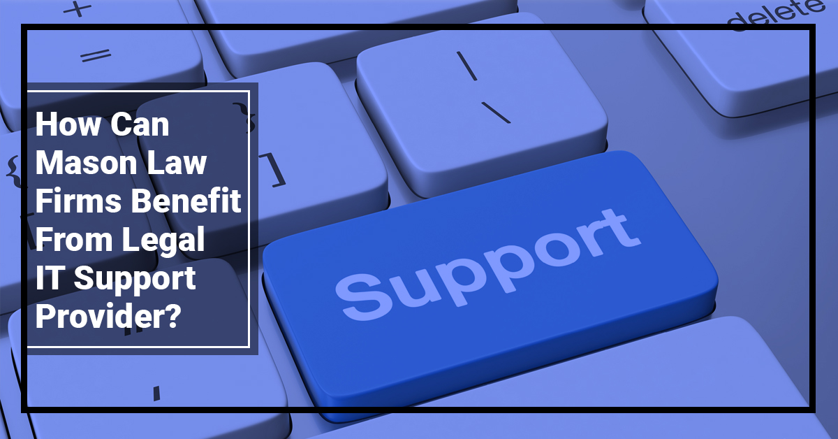 How Can Mason Law Firms Benefit From Legal IT Support Provider?