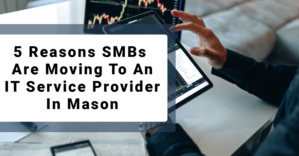 5 Reasons SMBs Are Moving To An IT Service Provider In Mason