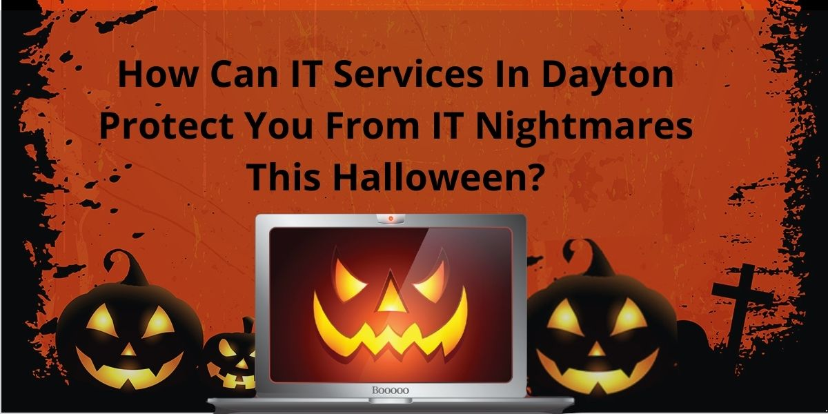 How Can IT Services In Dayton Protect You From IT Nightmares This Halloween?